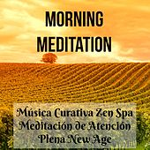 Morning Meditation - Música Curativa Zen Spa Meditación de Atención Plena New Age de la Naturaleza para Pensamiento Positivo Salud y Bienestar by Various Artists
