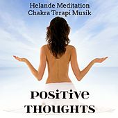 Positive Thoughts - Helande Meditation Chakra Terapi Musik för Djup Avslappning med Instrumental Lugn Ljud by Bedtime Songs Collective