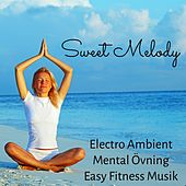 Play & Download Sweet Melody - Electro Ambient Mental Övning Easy Fitness Musik med Instrumental Avslappnande New Age Ljud by Various Artists | Napster