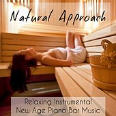 Natural Approach - Relaxing Instrumental New Age Piano Bar Music for Daily Meditation and Relax Spa by Spa Music Collection
