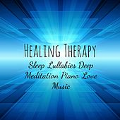 Healing Therapy - Sleep Lullabies Deep Meditation Piano Love Music with Relaxing Soft Sweet Dreams Instrumental Sounds by Bedtime Songs Collective