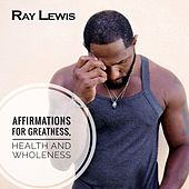 Play & Download Affirmations for Greatness, Health and Wholeness by Ray Lewis | Napster
