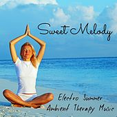 Play & Download Sweet Melody - Electro Summer Ambient Therapy Music with Instrumental Nature Easy Fitness Sounds by Various Artists | Napster
