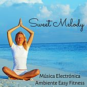 Play & Download Sweet Melody - Música Electrónica Ambiente Easy Fitness con Sonidos Naturales Relajantes y Instrumentales by Various Artists | Napster