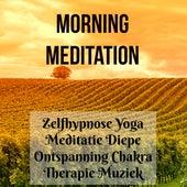 Play & Download Morning Meditation - Zelfhypnose Yoga Meditatie Diepe Ontspanning Chakra Therapie Muziek voor Positief Denken Mindfulness Oefeningen Reiki Behandeling by Various Artists | Napster