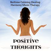 Positive Thoughts - Bedtime Calming Healing Harmony Music Therapy for Best Deep Relaxation with Natural Instrumental Soft Sounds by Bedtime Songs Collective