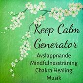 Play & Download Keep Calm Generator - Avslappnande Mindfulnessträning Chakra Healing Musik för Djup Meditation Andningsteknik Yoga Övningar med Natur Instrumental New Age Ljud by Various Artists | Napster