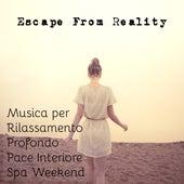 Play & Download Escape From Reality - Musica dalla Natura per Rilassamento Profondo Pace Interiore Spa Weekend by Radio Meditation Music | Napster