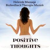 Play & Download Positive Thoughts - Helende Massage Biofeedback Therapie Muziek voor Diepe Ontspanning met Instrumentale Zachte Geluiden by Bedtime Songs Collective | Napster