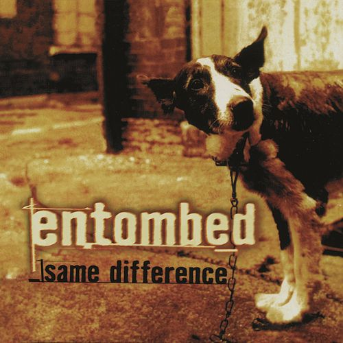 Play & Download Same Difference (Remastered) by Entombed | Napster