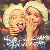 Play & Download Die Schöne Kinder Weihnachtszeit by Various Artists | Napster