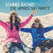 Schnee Juchee: Die Après Ski Party by Various Artists