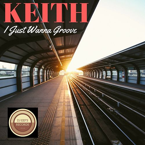 Play & Download I Just Wanna Groove by Keith (Rock) | Napster