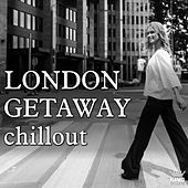 Play & Download London Getaway Chillout by Various Artists | Napster