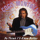 Play & Download Ya Think I'd Know Better by Coco Montoya | Napster