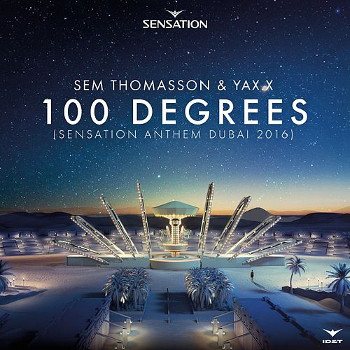 Play & Download 100 Degrees (Sensation Anthem Dubai 2016) by Sem Thomasson | Napster