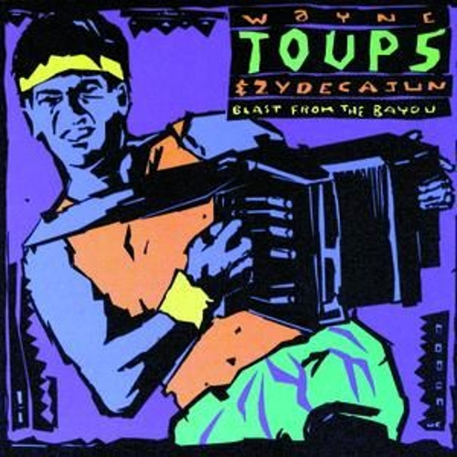 Blast From The Bayou by Wayne Toups and Zydecajun