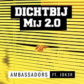 Dichtbij Mij 2.0 (feat. Jok3r) by The Ambassadors