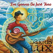 I'm Gonna Be Just Fine by Darius Lux