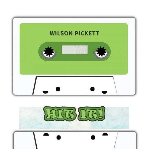 Hit It by Wilson Pickett
