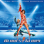 Play & Download Blades of Glory (Original Motion Picture Soundtrack) by Various Artists | Napster