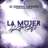 Play & Download La Mujer Llorona by El General Larguito | Napster