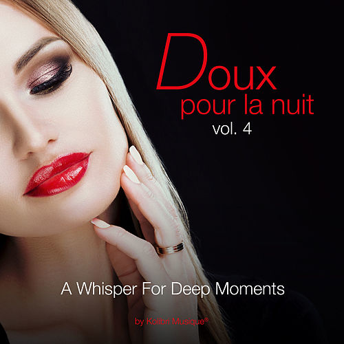 Doux Pour La Nuit, Vol. 4 - A Whisper for Deep Moments Selection Chillout by Kolibri Musique by Various Artists