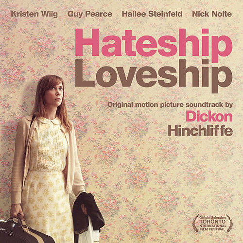Hateship Loveship (Original Motion Picture Soundtrack) by Dickon Hinchliffe