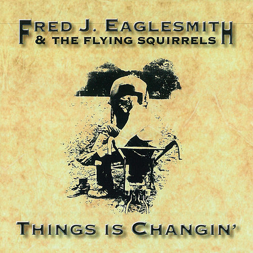 Play & Download Things Is Changin' by Fred Eaglesmith | Napster