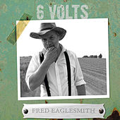 Play & Download 6 Volts by Fred Eaglesmith | Napster