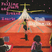 Play & Download Falling Stars And Broken Hearts by Fred Eaglesmith | Napster