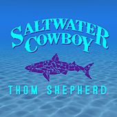 Play & Download Saltwater Cowboy by Thom Shepherd | Napster