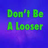 Don't Be A Looser by Various Artists