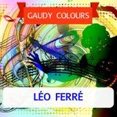 Gaudy Colours von Leo Ferre