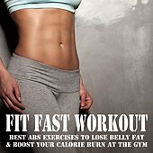 Fit Fast Workout (Best Abs Exercises to Lose Belly Fat & Boost Your Calorie Burn at the Gym - 140 Bpm) & DJ Mix (The Best Music for Aerobics, Pumpin' Cardio Power, Exercise, Steps, Barré, Sculpting, Abs, Butt, Slim Down Fitness Workout) by Various Artists