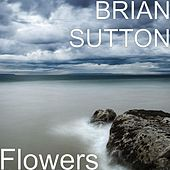 Flowers by Brian Sutton
