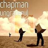 Play & Download Ungrateful by Chapman | Napster