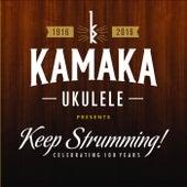 Play & Download Kamaka Ukulele Presents: Keep Strumming! by Various Artists | Napster