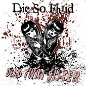 Play & Download Dead Twin Sister by Die So Fluid | Napster