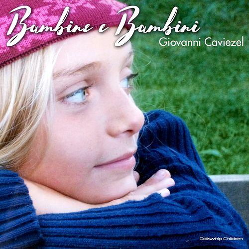 Play & Download Bambine e bambini by Giovanni Caviezel | Napster