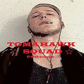 Play & Download Tomahawk Squad by PROTOTYPE | Napster