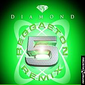 Play & Download Diamond Reggaeton Remix 5 by Various Artists | Napster