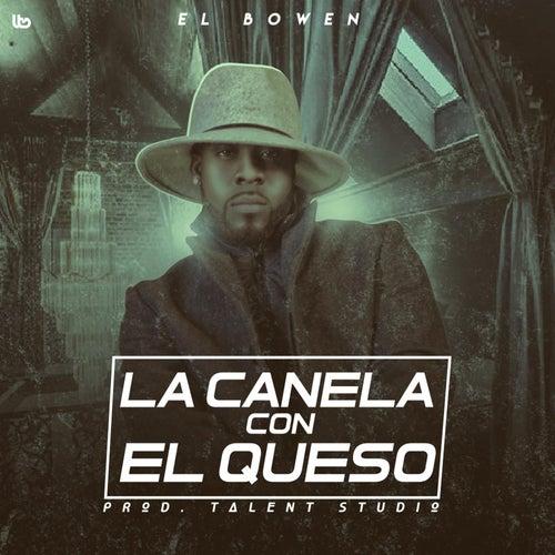Play & Download La Canela Con el Queso by Bowen | Napster