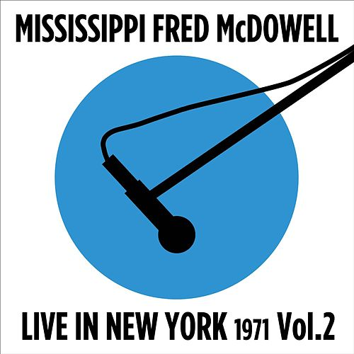 Play & Download Live in New York (1972), Vol. 2 by Mississippi Fred McDowell | Napster