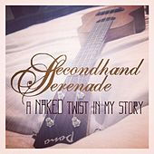 Play & Download A Naked Twist in My Story by Secondhand Serenade | Napster