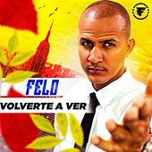 Play & Download Volverte A Ver by Felo | Napster