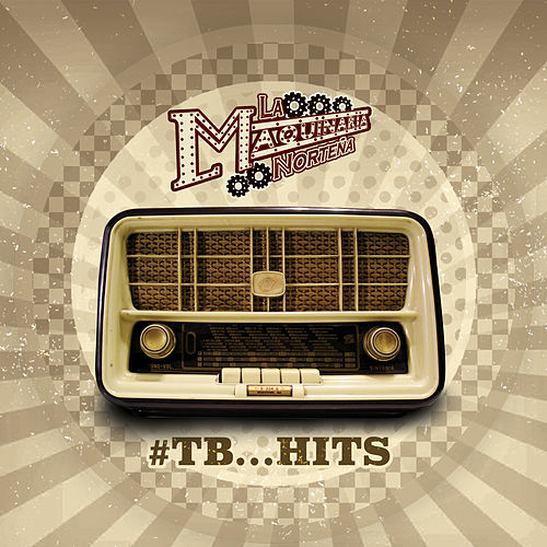 Play & Download #Tb...Hits by La Maquinaria Norteña | Napster