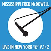 Play & Download Live in New York (Complete 1971 Vol., 1 & 2) by Mississippi Fred McDowell | Napster