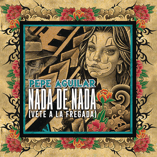 Play & Download Nada de Nada (Vete a la Fregada) by Pepe Aguilar | Napster