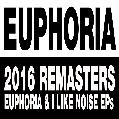 Play & Download Euphoria & I Like Noise EPs by Euphoria | Napster